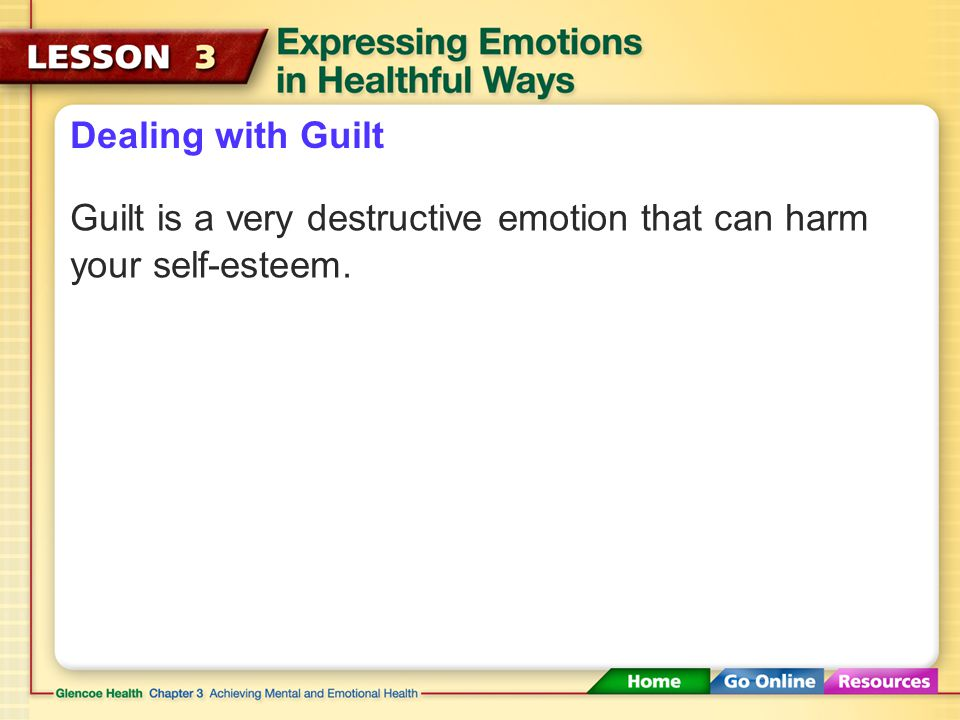 Dealing with Guilt Guilt is a very destructive emotion that can harm your self-esteem.