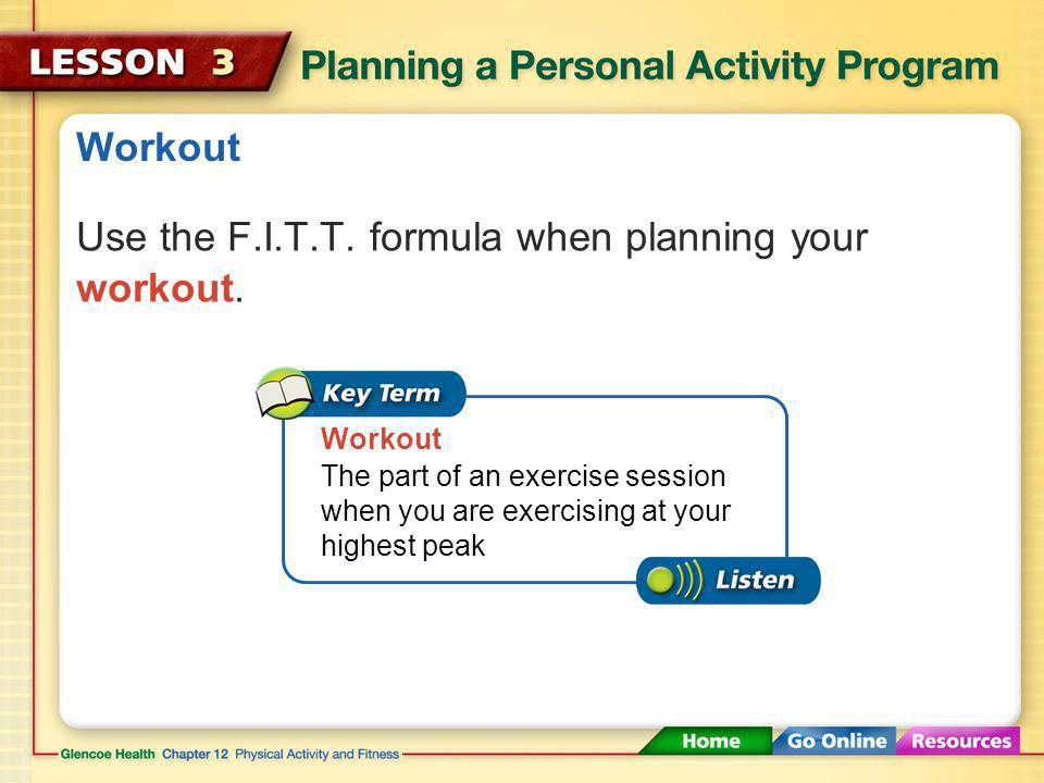 Use the F.I.T.T. formula when planning your workout.