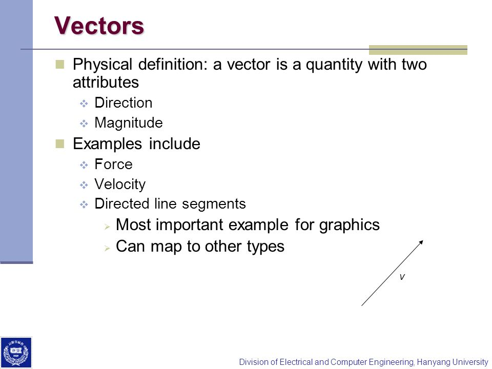 Vectors Physical definition: a vector is a quantity with two attributes. Direction. Magnitude. Examples include.