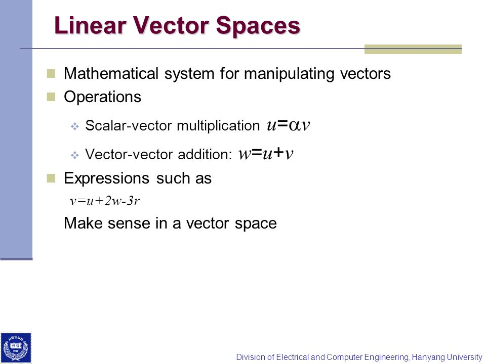 Linear Vector Spaces Mathematical system for manipulating vectors
