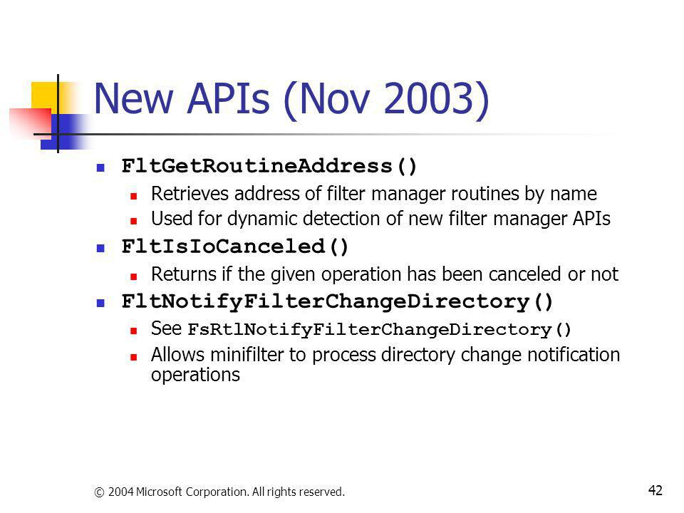 New APIs (Nov 2003) FltGetRoutineAddress() FltIsIoCanceled()
