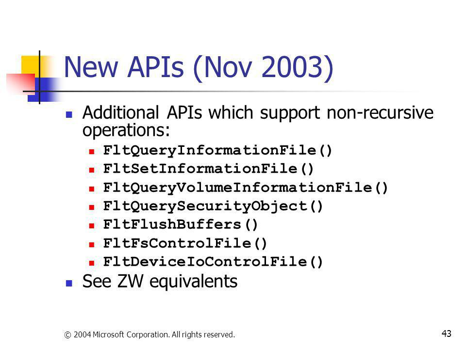 New APIs (Nov 2003) Additional APIs which support non-recursive operations: FltQueryInformationFile()