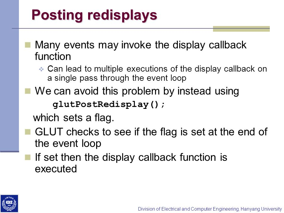 Posting redisplays Many events may invoke the display callback function.
