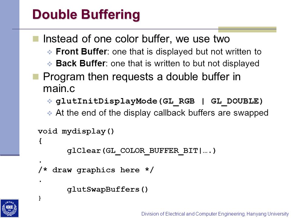 Double Buffering Instead of one color buffer, we use two