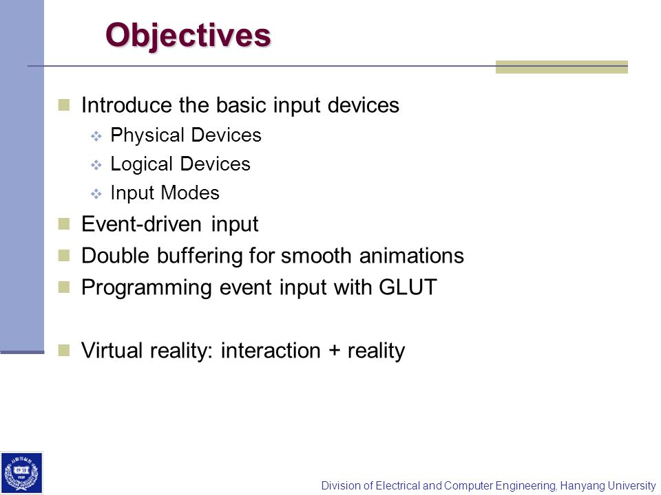 Objectives Introduce the basic input devices Event-driven input