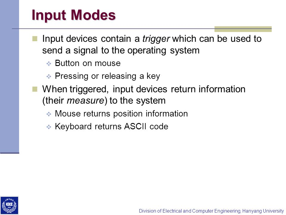 Input Modes Input devices contain a trigger which can be used to send a signal to the operating system.