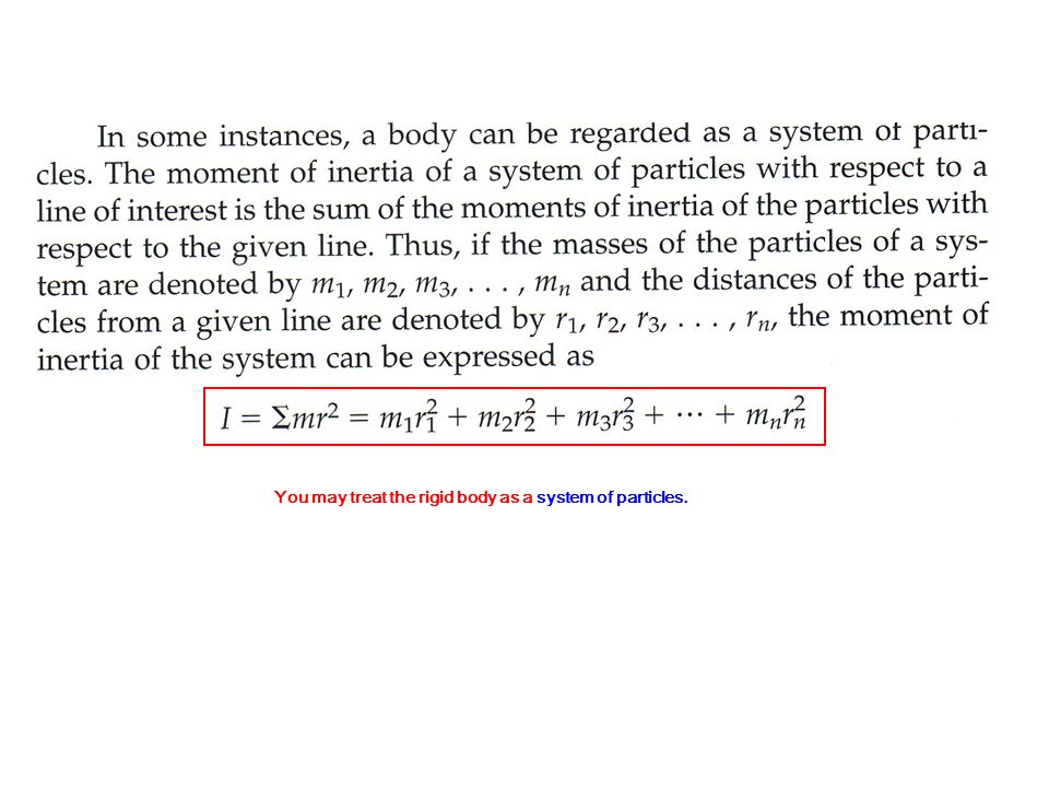You may treat the rigid body as a system of particles.