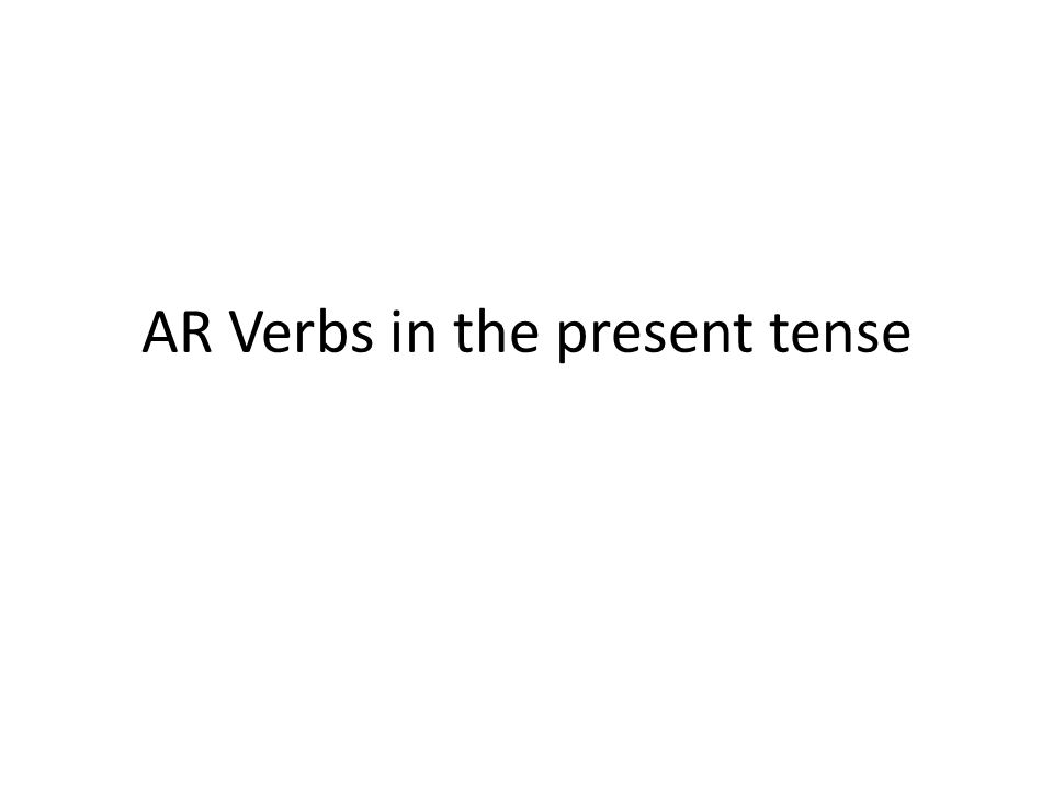 AR Verbs in the present tense