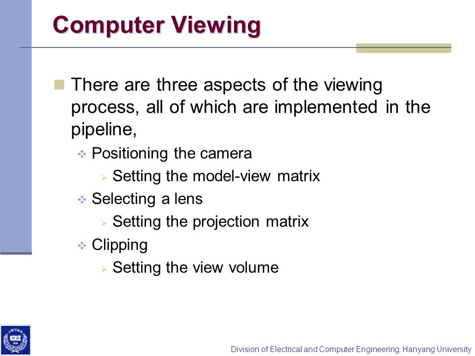 Computer Viewing There are three aspects of the viewing process, all of which are implemented in the pipeline,