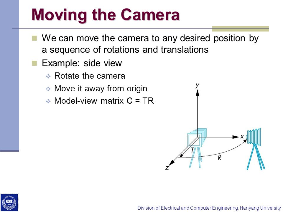 Moving the Camera We can move the camera to any desired position by a sequence of rotations and translations.