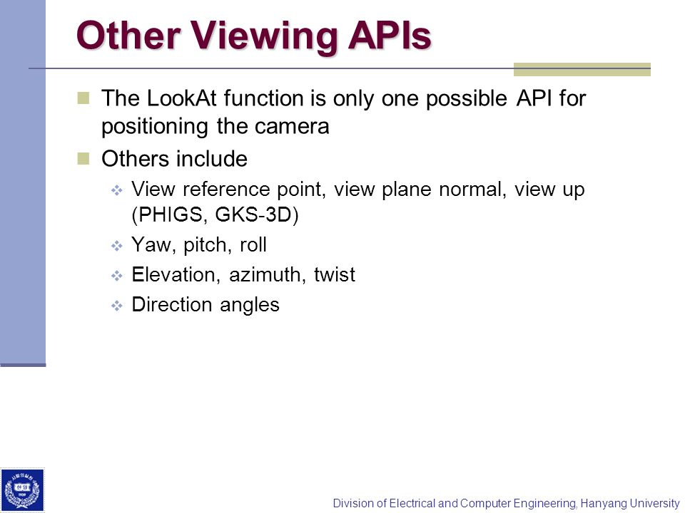 Other Viewing APIs The LookAt function is only one possible API for positioning the camera. Others include.