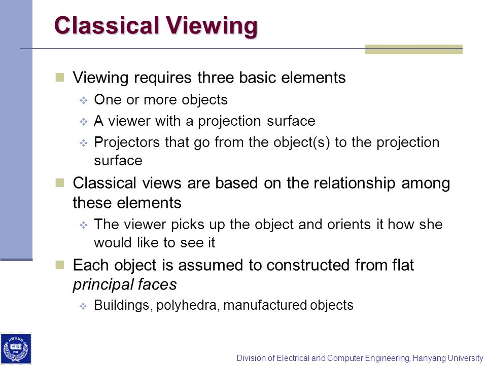 Classical Viewing Viewing requires three basic elements