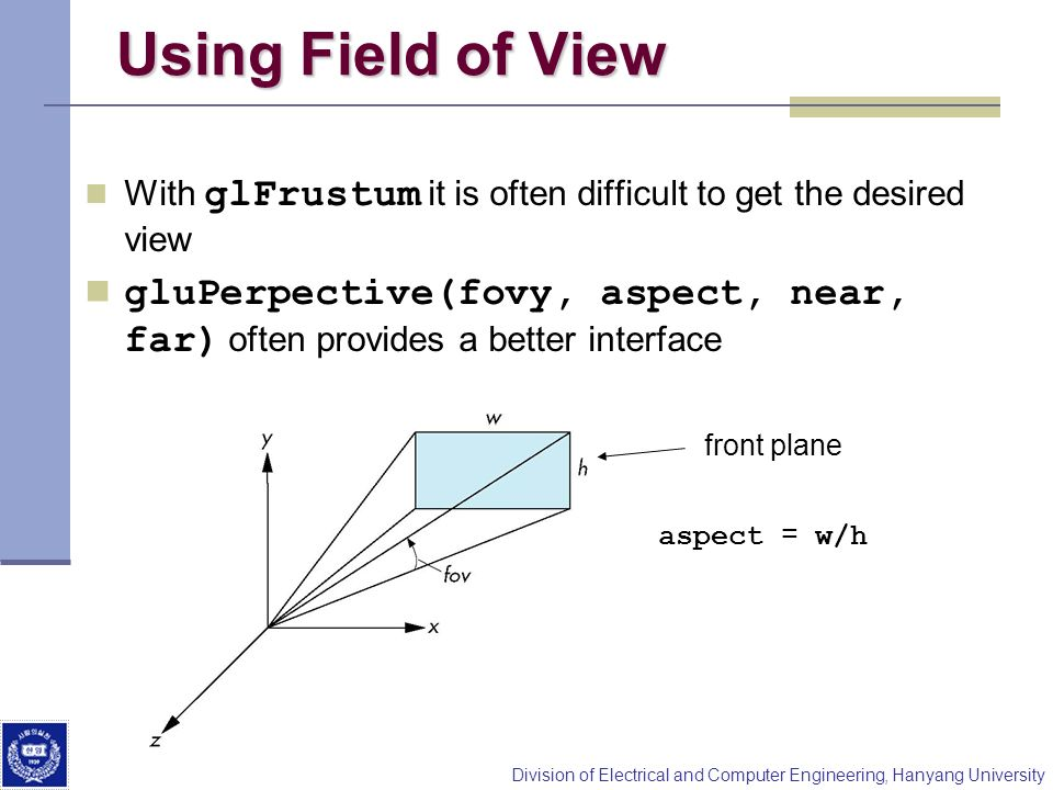 Using Field of View With glFrustum it is often difficult to get the desired view.