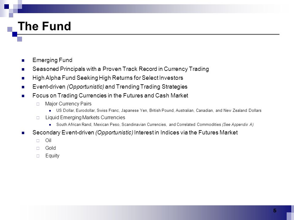 The Fund Emerging Fund. Seasoned Principals with a Proven Track Record in Currency Trading.