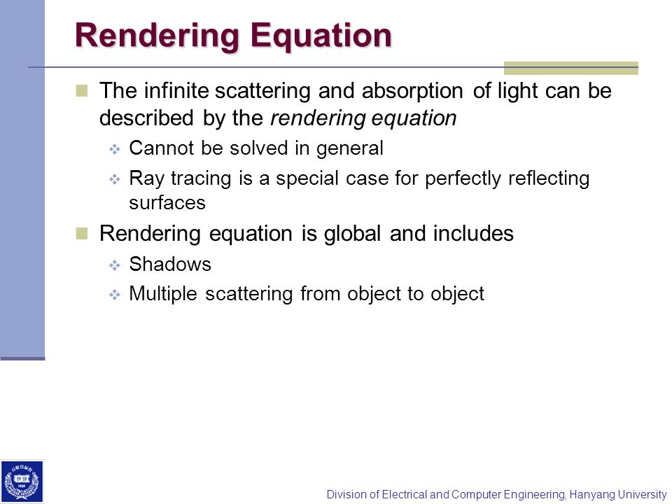 Rendering Equation The infinite scattering and absorption of light can be described by the rendering equation.