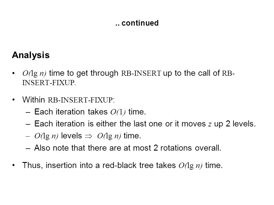 .. continued Analysis. O(lg n) time to get through RB-INSERT up to the call of RB-INSERT-FIXUP. Within RB-INSERT-FIXUP:
