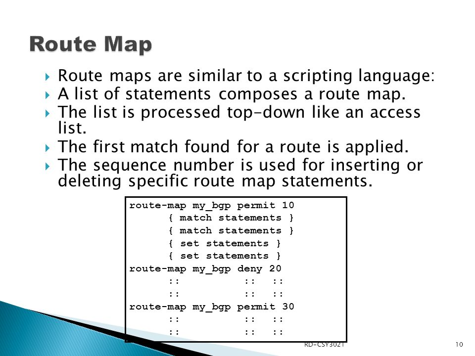 Route Map Route maps are similar to a scripting language: