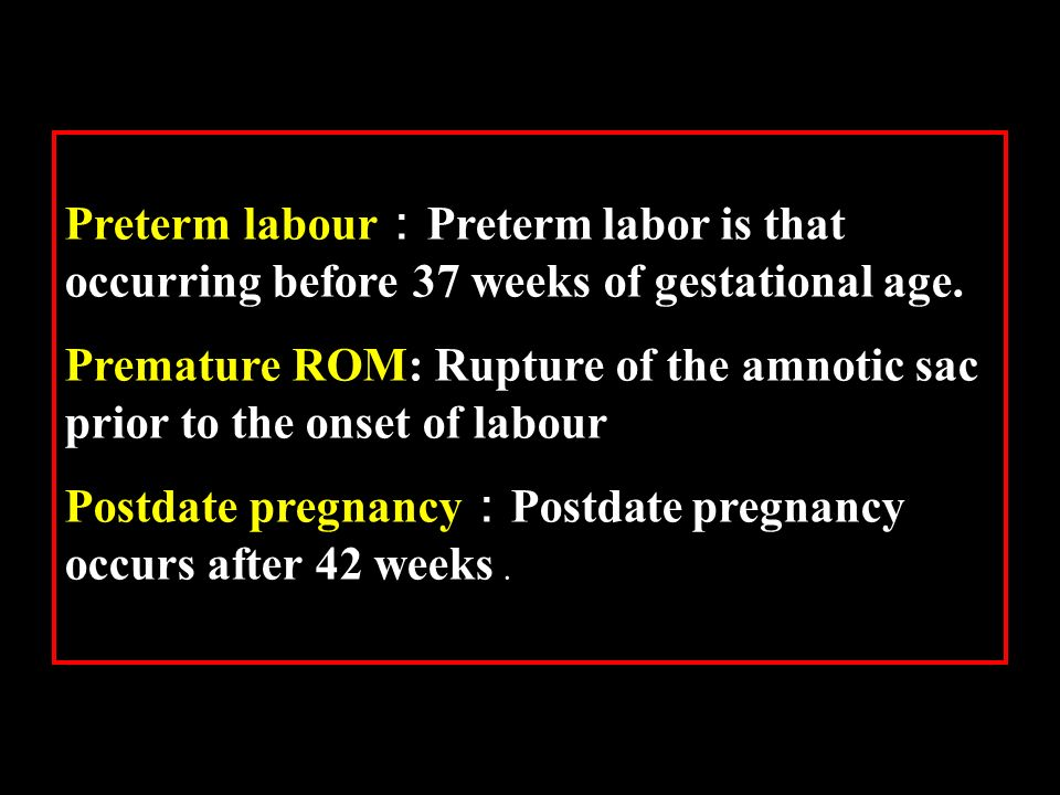 Preterm labour:Preterm labor is that occurring before 37 weeks of gestational age.