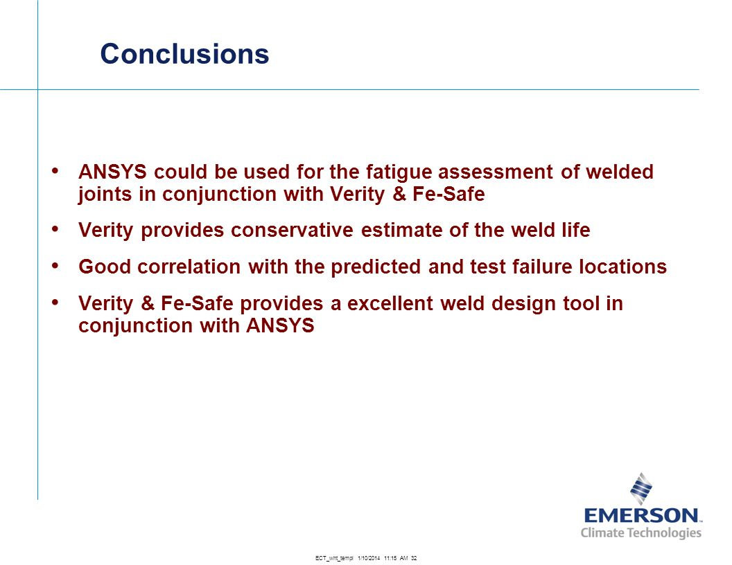 Conclusions ANSYS could be used for the fatigue assessment of welded joints in conjunction with Verity & Fe-Safe.