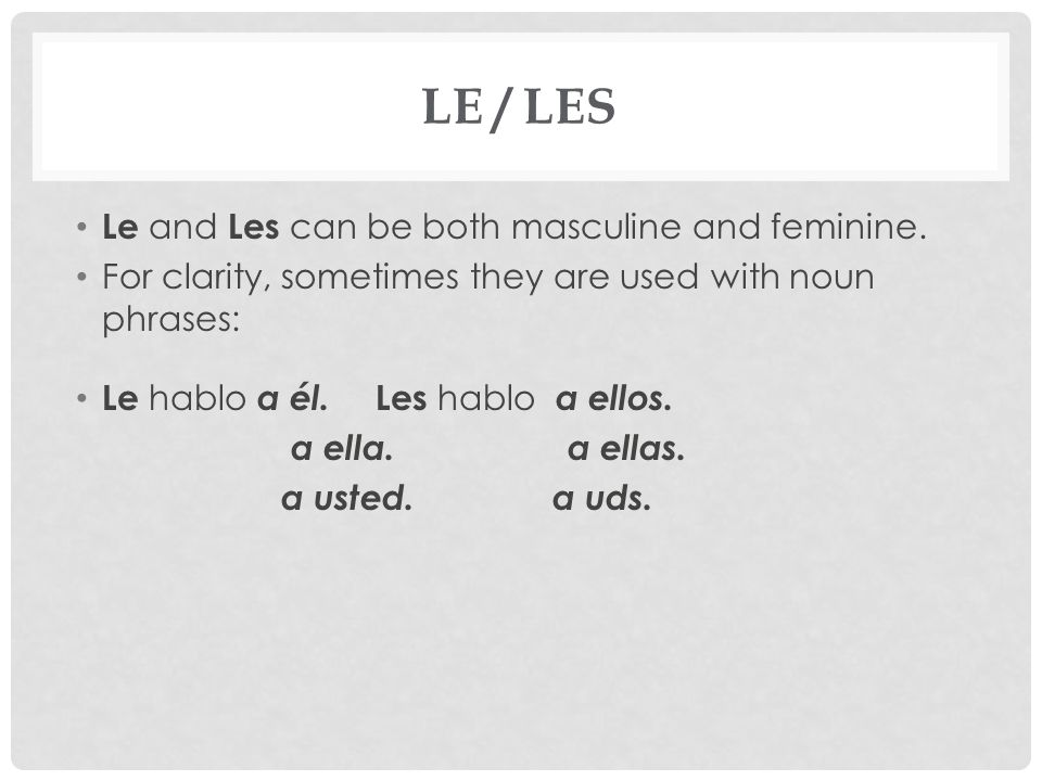 Le / Les Le and Les can be both masculine and feminine.