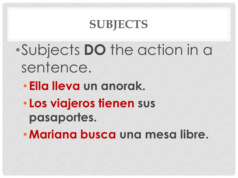 Subjects DO the action in a sentence.