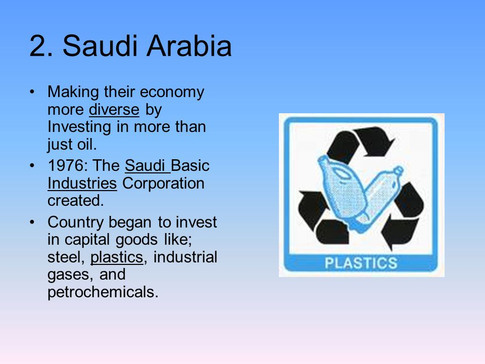 2. Saudi Arabia Making their economy more diverse by Investing in more than just oil. 1976: The Saudi Basic Industries Corporation created.