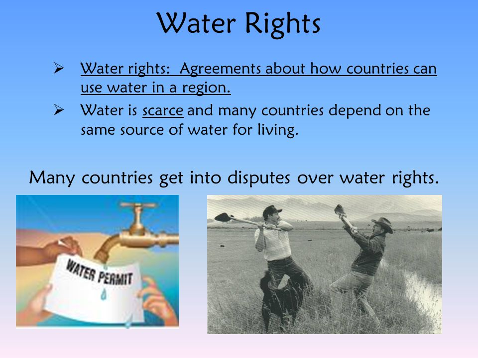 Water Rights Many countries get into disputes over water rights.