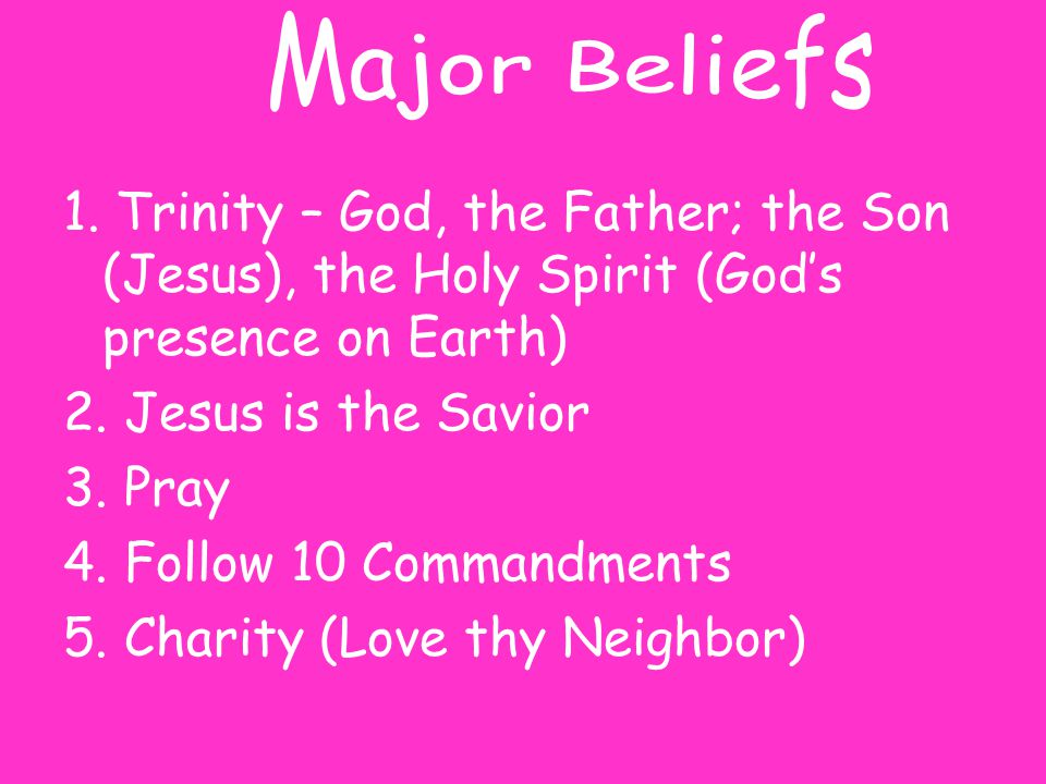 Major Beliefs 1. Trinity – God, the Father; the Son (Jesus), the Holy Spirit (God's presence on Earth)