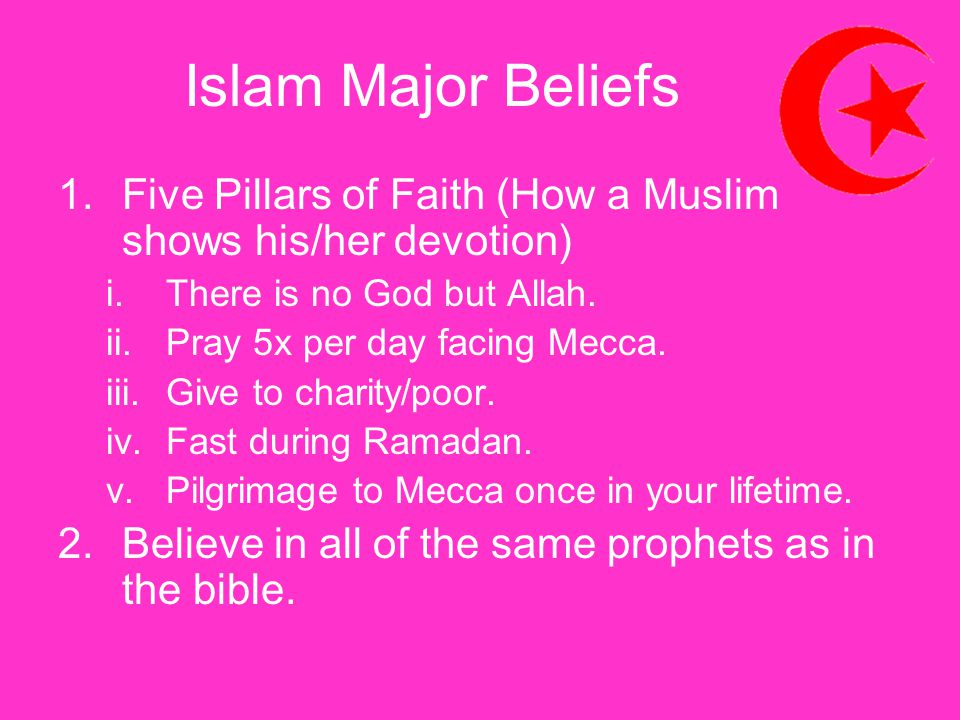 Islam Major Beliefs Five Pillars of Faith (How a Muslim shows his/her devotion) There is no God but Allah.