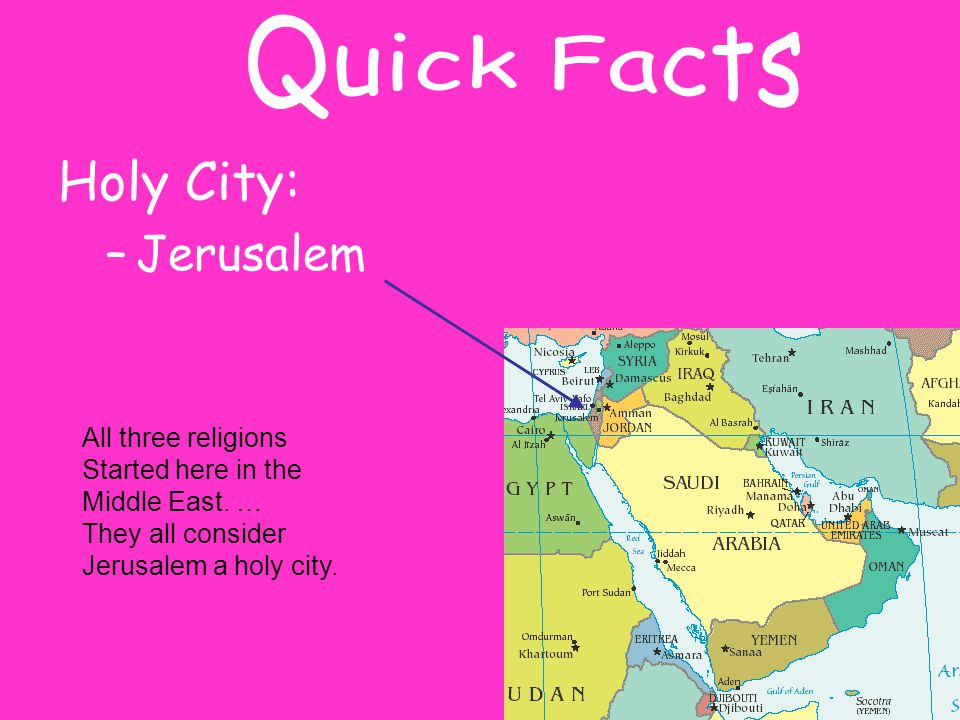 Quick Facts Holy City: Jerusalem All three religions