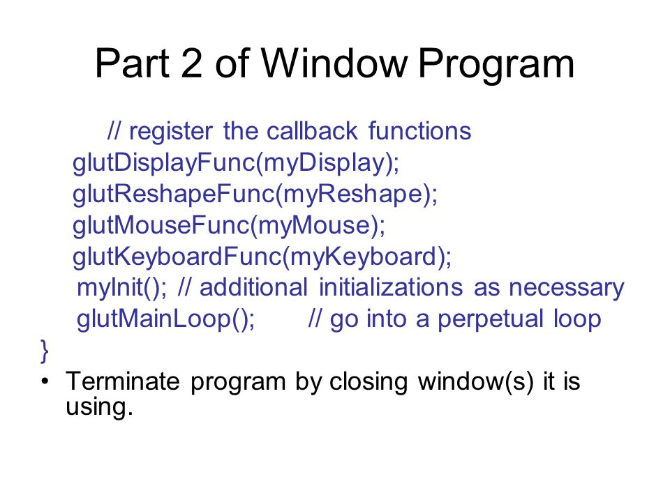 Part 2 of Window Program // register the callback functions