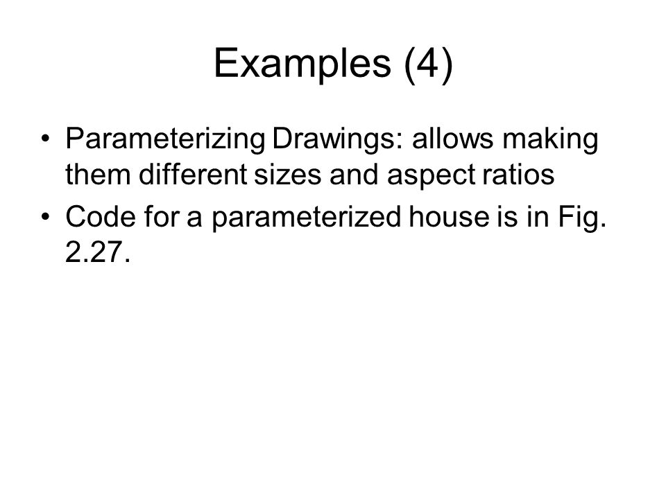 Examples (4) Parameterizing Drawings: allows making them different sizes and aspect ratios.