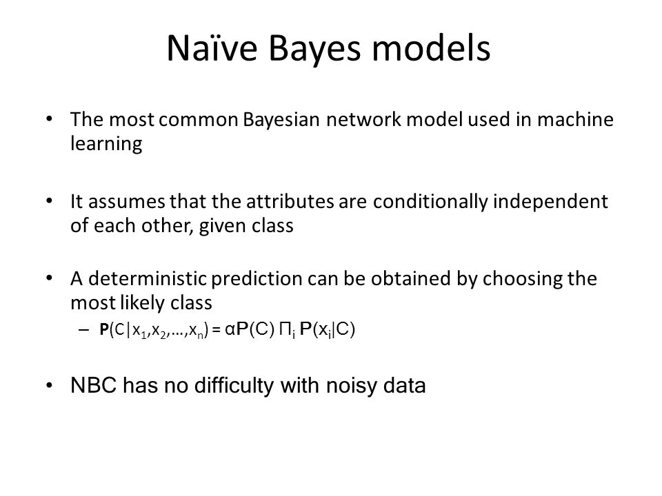 Naïve Bayes models The most common Bayesian network model used in machine learning.