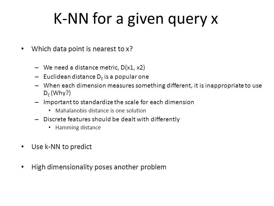 K-NN for a given query x Which data point is nearest to x