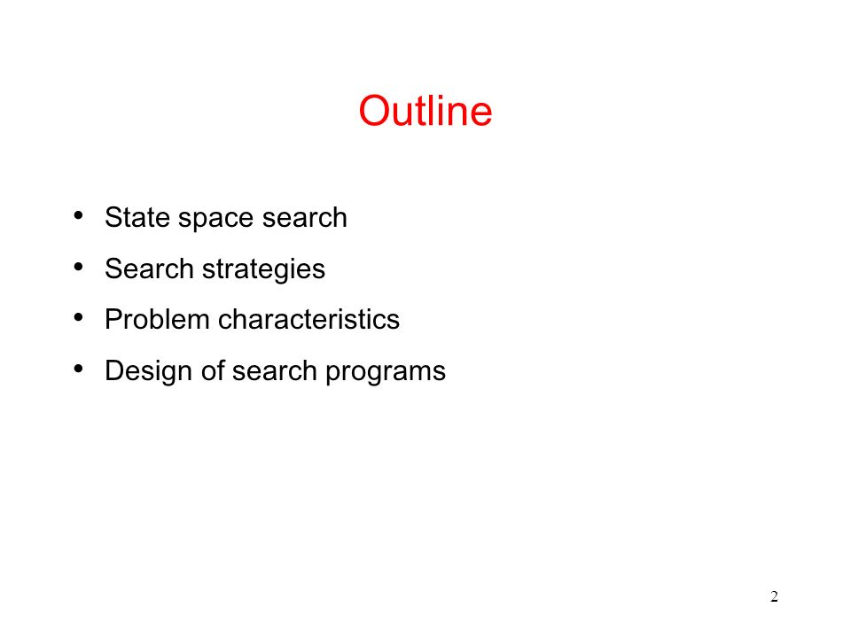 Outline State space search Search strategies Problem characteristics