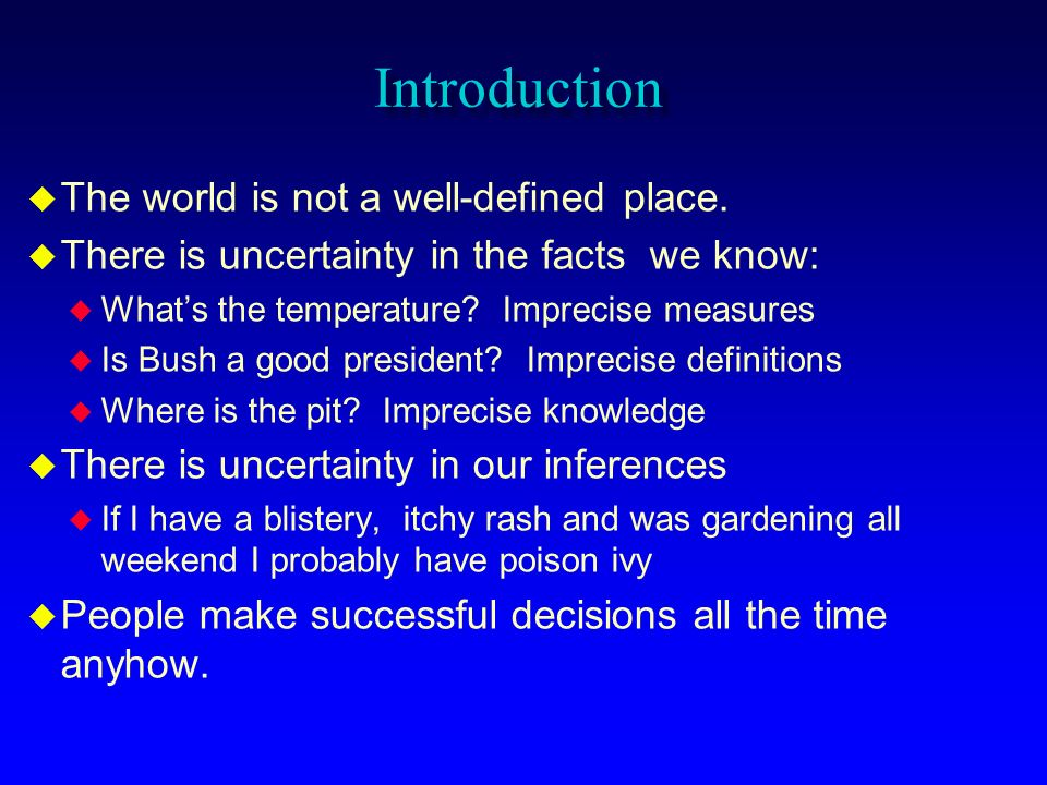 Introduction The world is not a well-defined place.