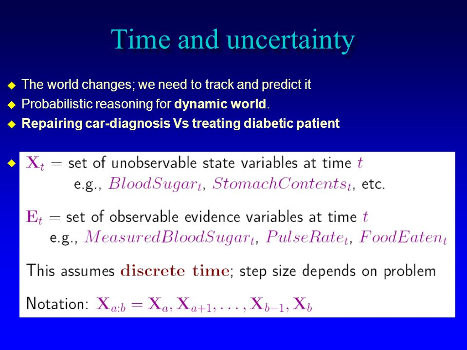 Time and uncertainty The world changes; we need to track and predict it. Probabilistic reasoning for dynamic world.