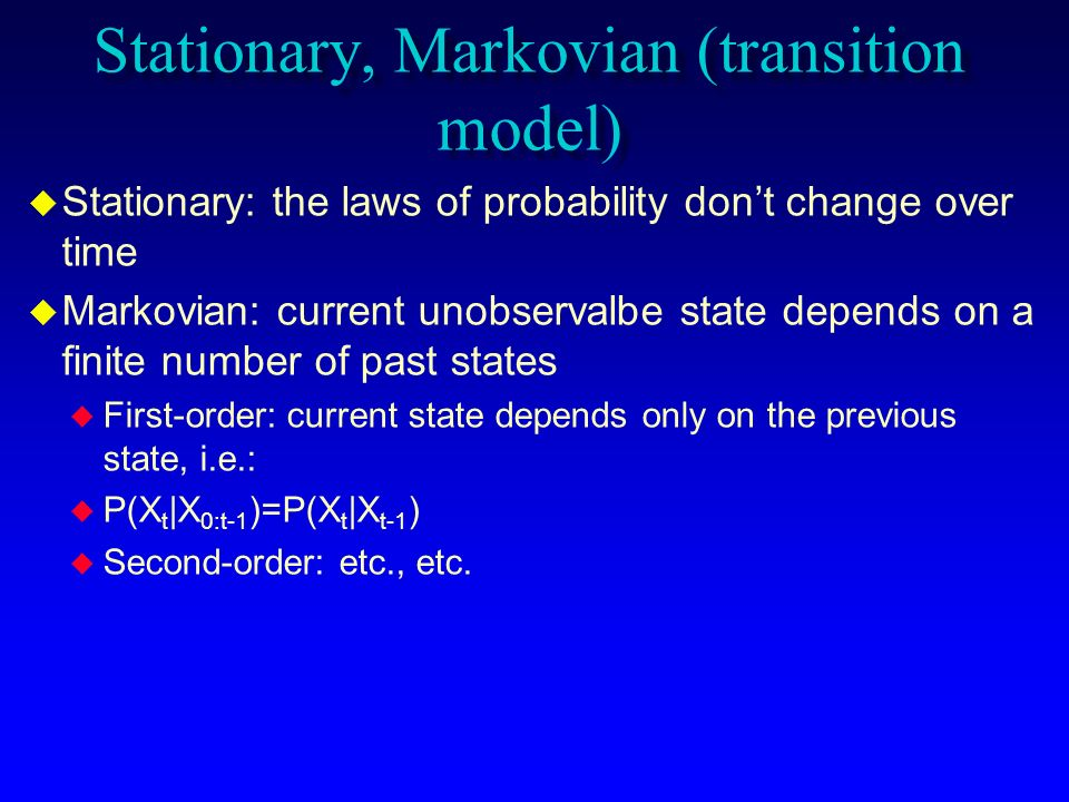 Stationary, Markovian (transition model)