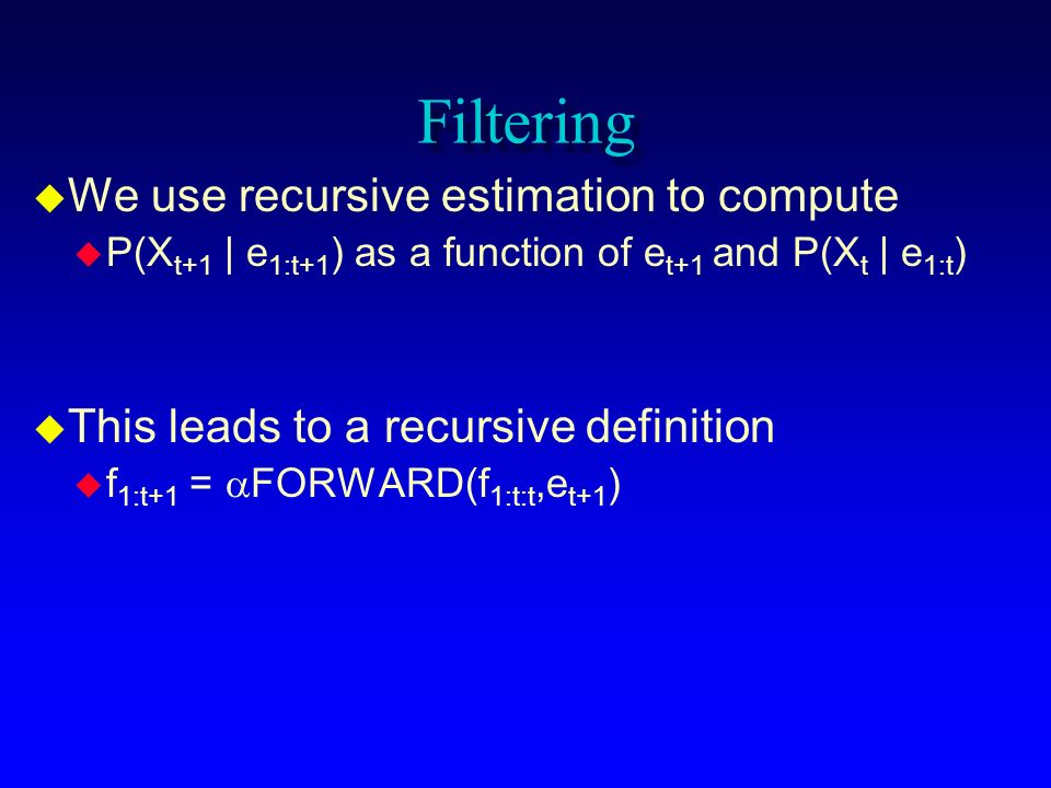 Filtering We use recursive estimation to compute