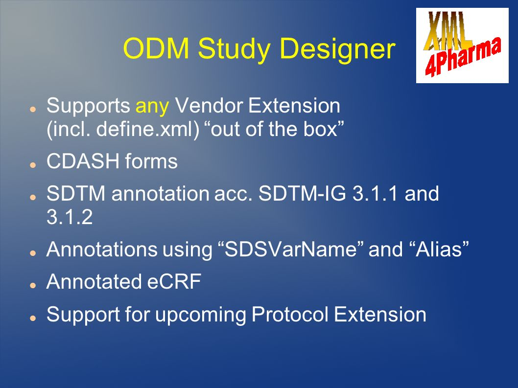ODM Study Designer Supports any Vendor Extension (incl. define.xml) out of the box CDASH forms.