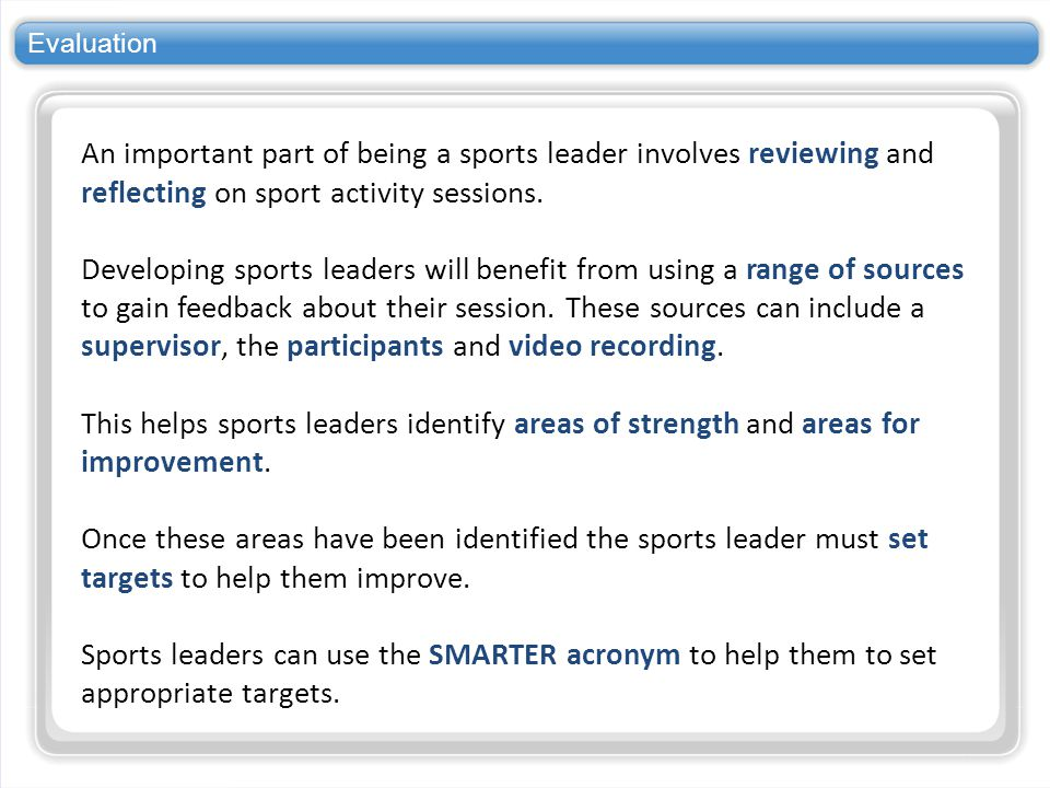 Evaluation An important part of being a sports leader involves reviewing and reflecting on sport activity sessions.