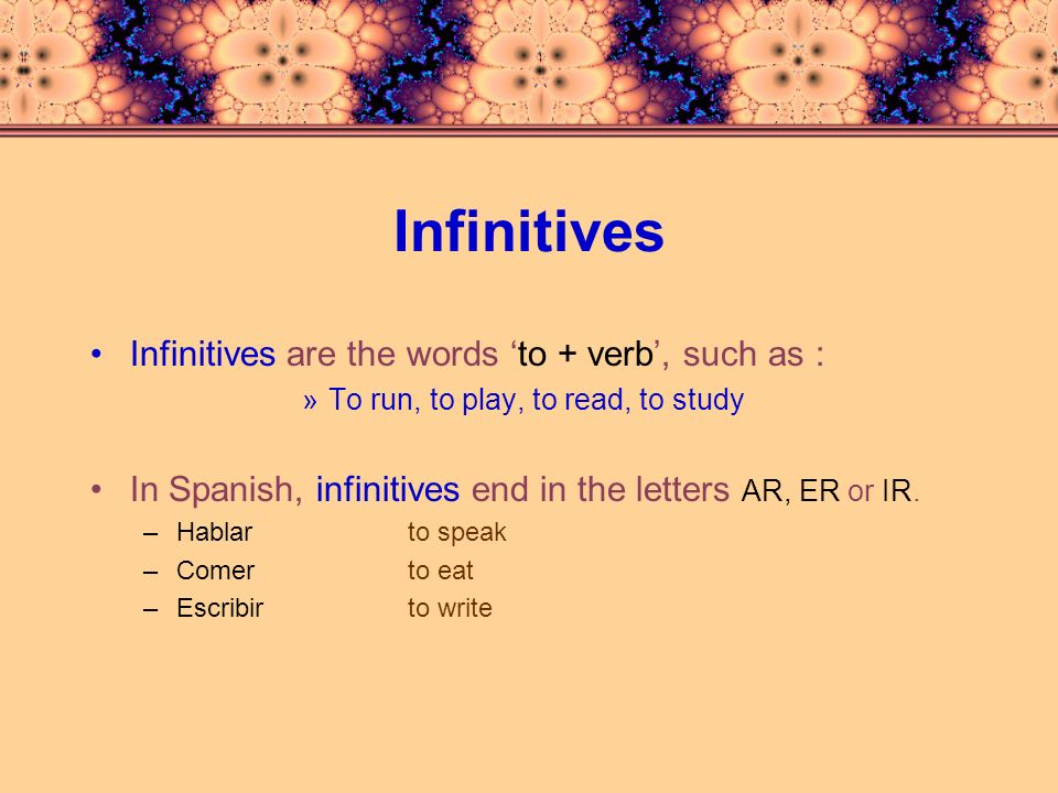 Infinitives Infinitives are the words 'to + verb', such as :