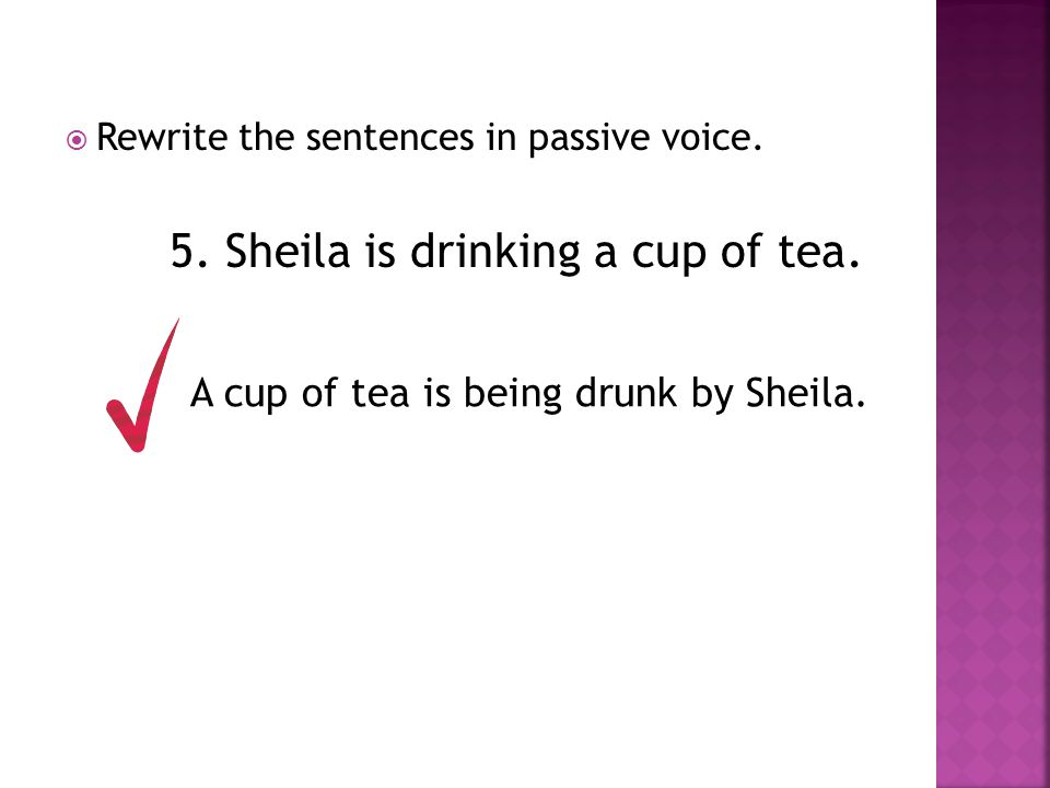 5. Sheila is drinking a cup of tea.