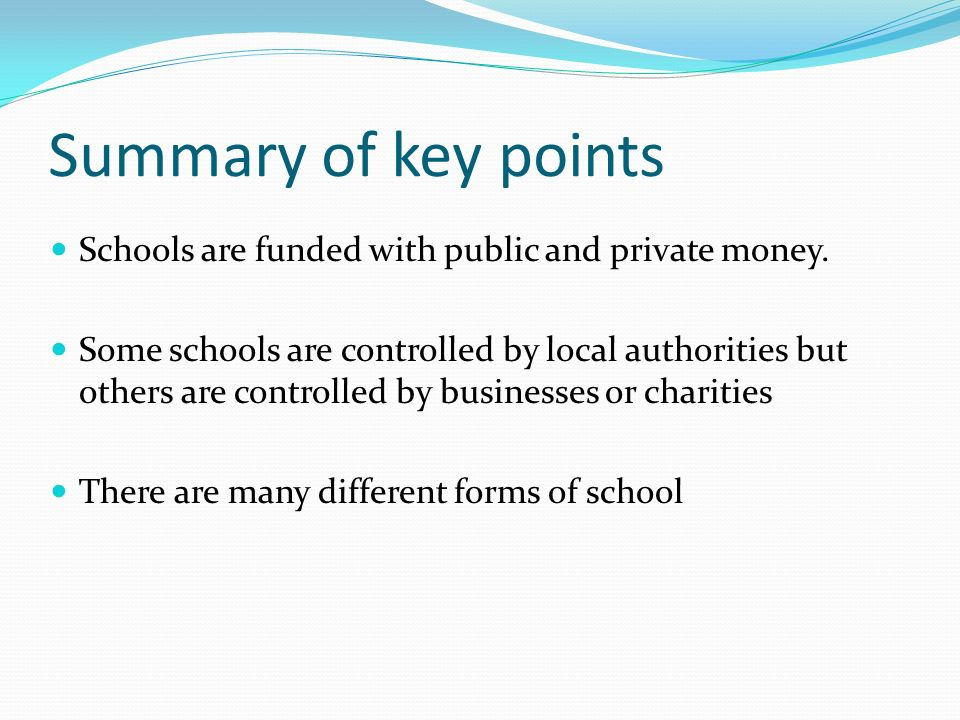 Summary of key points Schools are funded with public and private money.