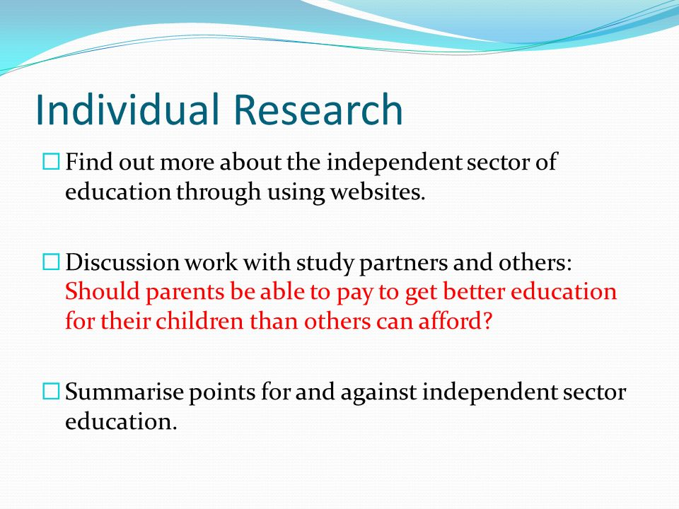 Individual Research Find out more about the independent sector of education through using websites.