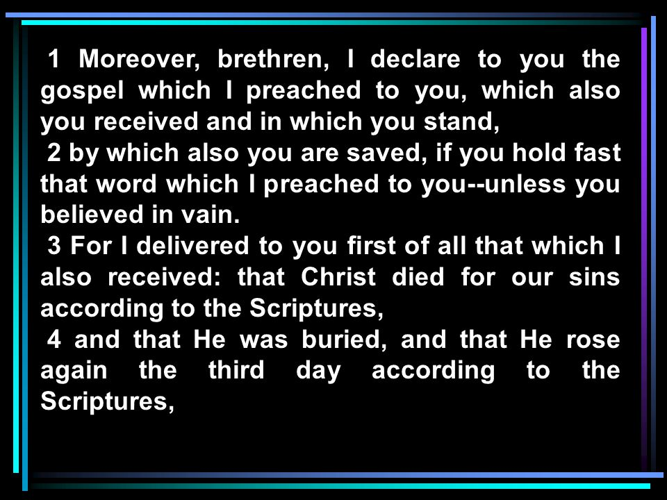 1 Moreover, brethren, I declare to you the gospel which I preached to you, which also you received and in which you stand,