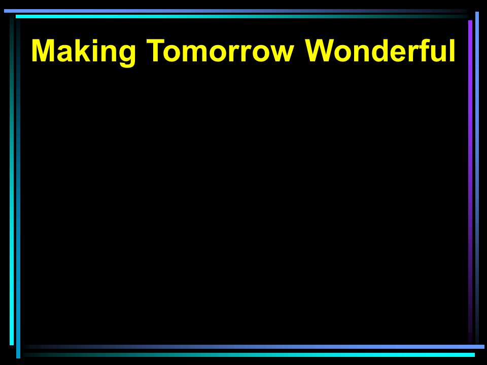 Making Tomorrow Wonderful