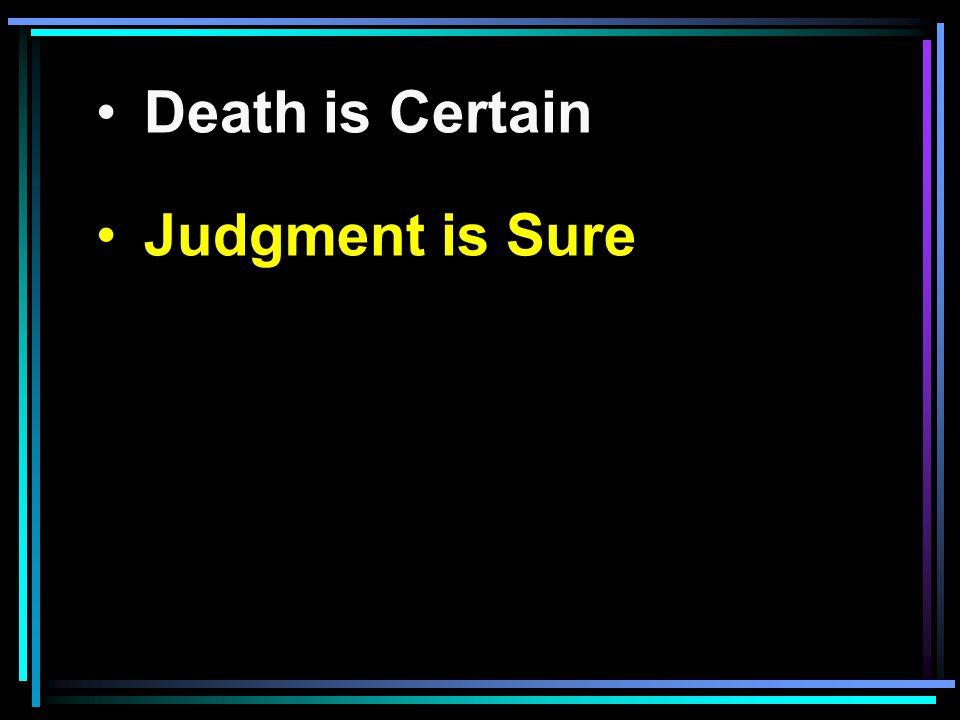 Death is Certain Judgment is Sure