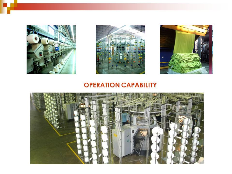 OPERATION CAPABILITY We produce cotton and are vertically integrated from spinning to garment production.
