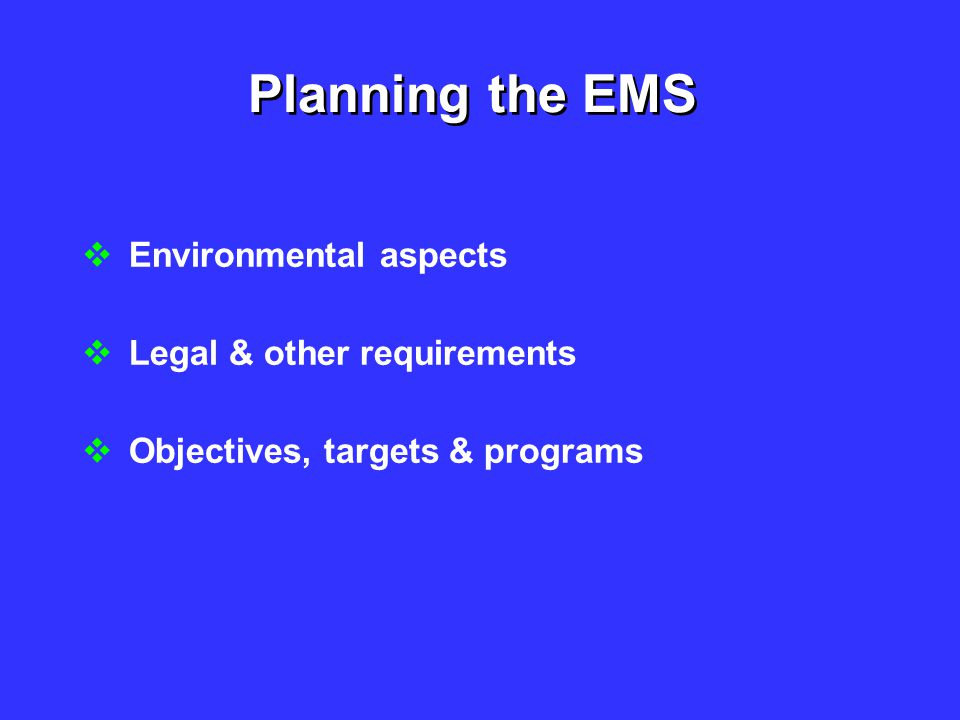 Planning the EMS Environmental aspects Legal & other requirements
